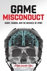 Game Misconduct: Injury, Fandom, and the Business of Sport Cover Image