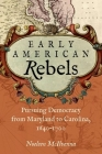 Early American Rebels: Pursuing Democracy from Maryland to Carolina, 1640-1700 Cover Image