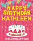 Happy Birthday Kathleen - The Big Birthday Activity Book: Personalized Children's Activity Book Cover Image