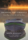 Dropping the Struggle: Seven Ways to Love the Life You Have Cover Image