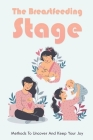 The Breastfeeding Stage: Methods To Uncover And Keep Your Joy: Breastfeeding Effects On Breast Cover Image