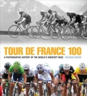 Tour de France 100: A Photographic History of the World's Greatest Race Cover Image