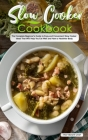 Slow Cooker Cookbook: The Complete Beginner's Guide to Easy and Convenient Slow Cooker Ideas That Will Help You Eat Well and Have a Healthie Cover Image