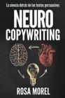 NEUROCOPYWRITING La ciencia detrás de los textos persuasivos: Aprende a escribir para persuadir y vender a la mente Cover Image