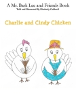 Charlie and Cindy Chicken: Mr. Bark Lee and Friends Cover Image