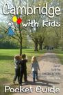 Cambridge with Kids: Pocket Guide: Family Guide to Cambridge Cover Image