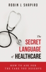The Secret Language of Healthcare: How to Ask for the Care You Deserve Cover Image