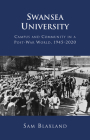 Swansea University: Campus and Community in a Post-War World, 1945–2020 Cover Image