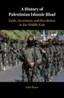 A History of Palestinian Islamic Jihad: Faith, Awareness, and Revolution in the Middle East Cover Image
