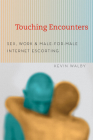 Touching Encounters: Sex, Work, and Male-for-Male Internet Escorting Cover Image