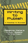 Writing to Publish: A Roadmap to Success Cover Image