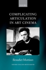 Complicating Articulation in Art Cinema (Oxford English Monographs) Cover Image
