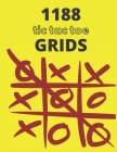1188 Tic Tac Toe Grids: Fun and Challenge to Play Over 1188 Tic Tac Toe Games While You are Traveling Camping Road-trip Family Activity Cover Image