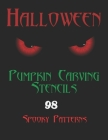Halloween Pumpkin Carving Stencils 98 Spooky Patterns: The Ultimate Halloween Carving Stencils for Adults Halloween Pumpkin Carving Kit Cover Image