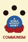 A World Without Money: Communism Cover Image