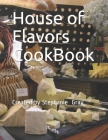 House of Flavors CookBook: Created by Stephanie Gray (Volume #1) Cover Image