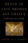 Death in Late Bronze Age Greece: Variations on a Theme Cover Image
