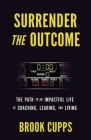 Surrender The Outcome: The Path to an Impactful Life of Coaching, Leading, and Living Cover Image
