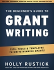 The Beginner's Guide to Grant Writing: Tips, Tools, & Templates to Write Winning Grants Cover Image