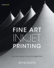 Fine Art Inkjet Printing: The Craft and Art of the Fine Digital Print Cover Image