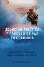 Solución Política Y Proceso de Paz En Colombia: A Propósito de Los Diálogos Entre El Gobierno Y Las Farc-Ep Cover Image