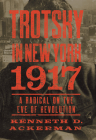 Trotsky in New York, 1917: A Radical on the Eve of Revolution Cover Image