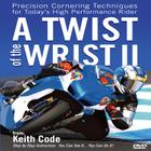 Twist of the Wrist II DVD: Precision Cornering Techniques for Today's High Performance Rider Cover Image