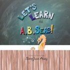 Let's Learn The A, B, Seas! Cover Image
