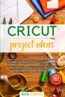 Cricut Project ideas: Many Cricut projects for beginners to instantly create high-quality crafts to make money and amaze family and friends! Cover Image