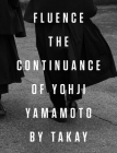 Fluence: The Continuance of Yohji Yamamoto: Photographs by Takay Cover Image