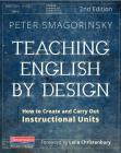 Teaching English by Design, Second Edition: How to Create and Carry Out Instructional Units Cover Image