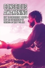 Conscious Awakening: How To Consciously Awaken Into The Experiencing Of Oneness As What You Are: Spiritual Exercises Annotations Cover Image