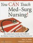 You Can Teach Med-Surg Nursing!: The Authoritative Guide and Toolkit for the Medical-Surgical Nursing Clinical Instructor Cover Image
