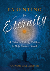 Parenting for Eternity: A Guide to Raising Children in Holy Mother Church Cover Image