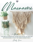 Macramè: Everything You Can Learn About Macrame. Knots, Patterns And Step By Step High Definition Images To Create Your Homemad Cover Image