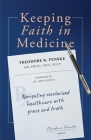 Keeping Faith in Medicine: Navigating Secularized Healthcare with Grace and Truth Cover Image