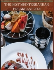 The Best Mediterranean Breakfast 2021: Quick and Easy Recipes for Breakfasts Full of Energy and Flavor Cover Image