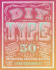 DIY Type: 50+ Typographic Stencils for Decorating, Crafting, and Gifting Cover Image