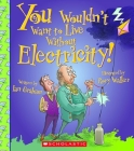 You Wouldn't Want to Live Without Electricity! (You Wouldn't Want to Live Without…) (You Wouldn't Want to Live Without...) Cover Image