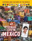 My Teenage Life in Mexico (Custom and Cultures of the World #12) Cover Image