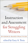 Instruction and Assessment for Struggling Writers: Evidence-Based Practices (Challenges in Language and Literacy) Cover Image