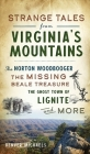 Strange Tales from Virginia's Mountains: The Norton Woodbooger, the Missing Beale Treasure, the Ghost Town of Lignite and More Cover Image