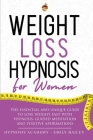 Weight Loss Hypnosis for Women: The Essential And Unique Guide To Lose Weight Fast With Hypnosis, Guided Meditation And Positive Affirmations Cover Image