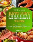 The Complete Keto Diet Cookbook For Beginners 2019: 80 Easy Keto Recipes to Reset Your Body and Live a Healthy Life (21-Day Meal Plan) Cover Image