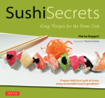 Sushi Secrets: Easy Recipes for the Home Cook. Prepare Delicious Sushi at Home Using Sustainable Local Ingredients! Cover Image