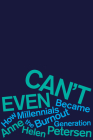 Can't Even: How Millennials Became the Burnout Generation Cover Image