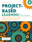 Project-Based Learning for Gifted Students: A Step-By-Step Guide to Pbl and Inquiry in the Classroom Cover Image