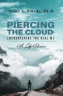 Piercing the Cloud: Encountering the Real Me: A Life Review Cover Image
