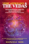 Vedic Astrology & The Vedas: An Intermediate Guide on Hindu Astrology & The Ancient Teachings of The Vedas Cover Image