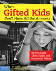 When Gifted Kids Don't Have All the Answers: How to Meet Their Social and Emotional Needs Cover Image
